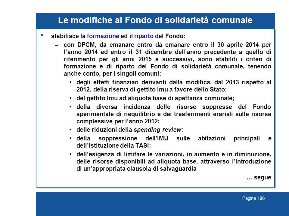 Pagina 196 Le modifiche al Fondo di solidarietà comunale stabilisce la formazione ed il riparto del Fondo: –con DPCM, da emanare entro da emanare entr