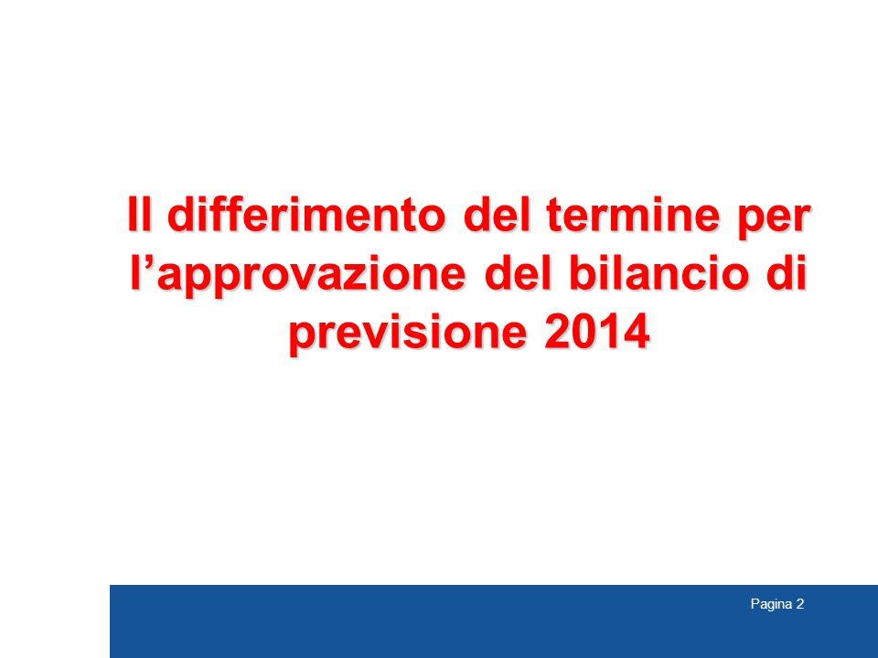Pagina 3 Differimento del termine per l'approvazione del bilancio di previsione 2014 il bilancio di previsione si approva entro il 31 dicembre dell'anno precedente (art.