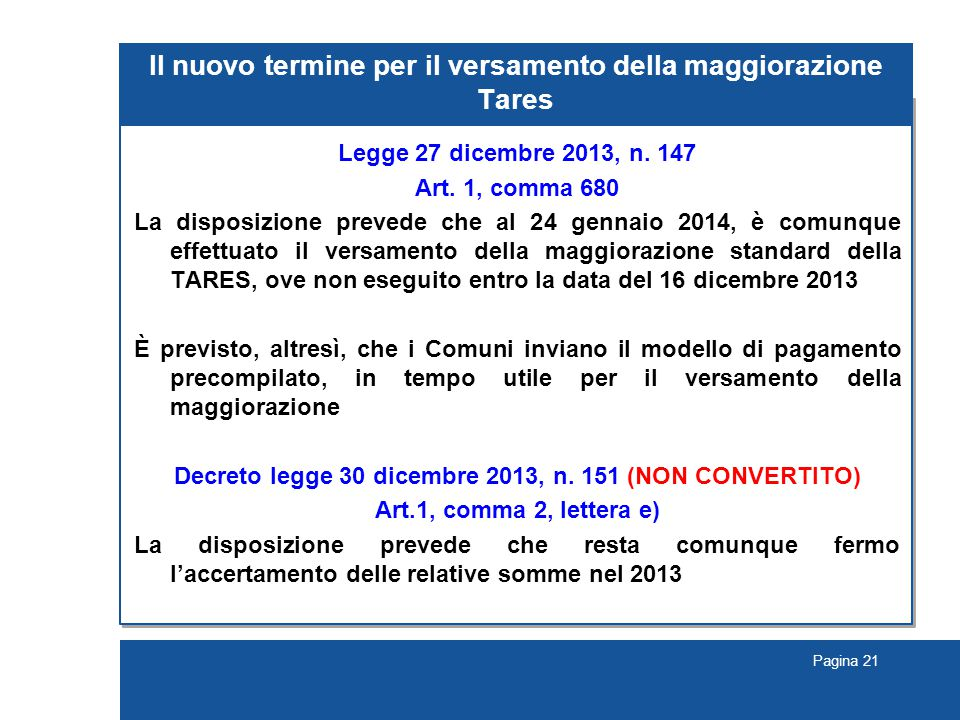 Pagina 21 Il nuovo termine per il versamento della maggiorazione Tares Legge 27 dicembre 2013, n. 147 Art. 1, comma 680 La disposizione prevede che al