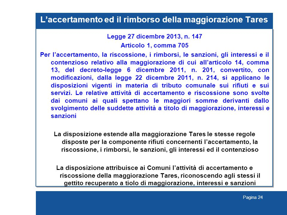 Pagina 24 L'accertamento ed il rimborso della maggiorazione Tares Legge 27 dicembre 2013, n. 147 Articolo 1, comma 705 Per l'accertamento, la riscossi