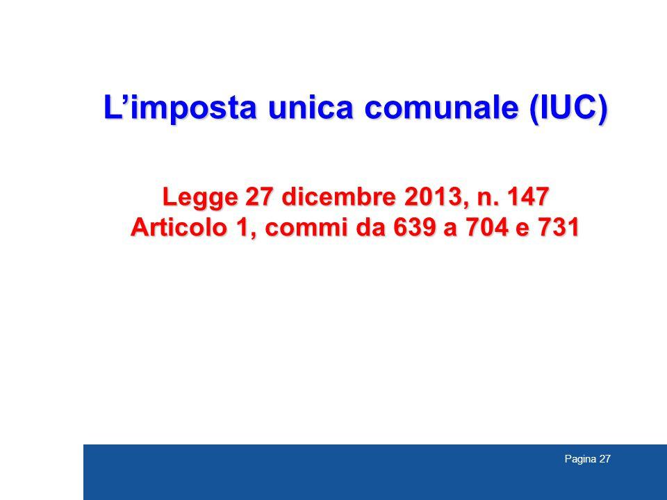 Pagina 27 L'imposta unica comunale (IUC) Legge 27 dicembre 2013, n. 147 Articolo 1, commi da 639 a 704 e 731