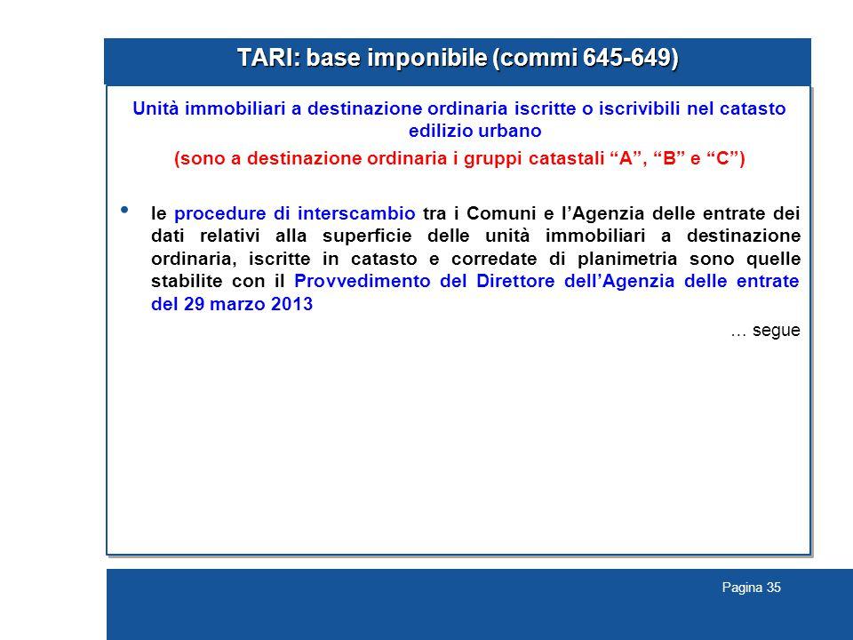 Pagina 35 TARI: base imponibile (commi 645-649) Unità immobiliari a destinazione ordinaria iscritte o iscrivibili nel catasto edilizio urbano (sono a