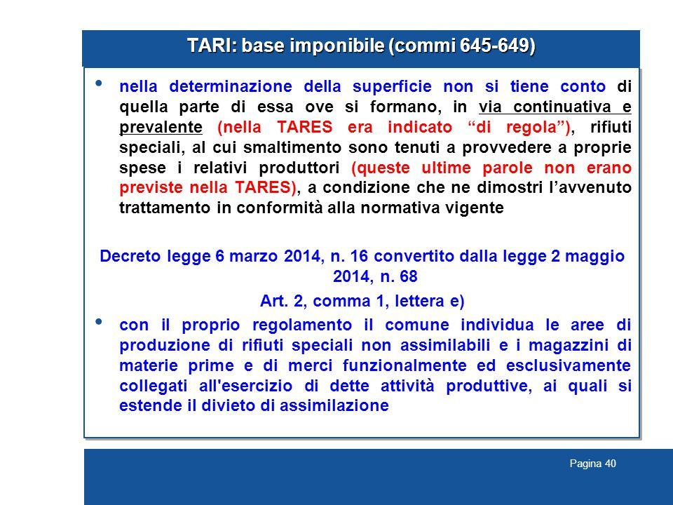 Pagina 40 TARI: base imponibile (commi 645-649) nella determinazione della superficie non si tiene conto di quella parte di essa ove si formano, in vi