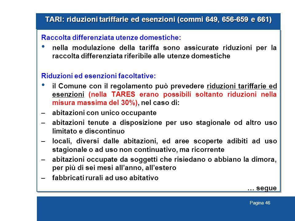 Pagina 46 TARI: riduzioni tariffarie ed esenzioni (commi 649, 656-659 e 661) Raccolta differenziata utenze domestiche: nella modulazione della tariffa