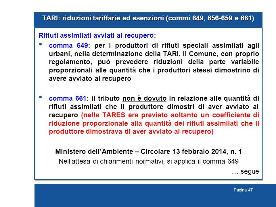 Pagina 47 TARI: riduzioni tariffarie ed esenzioni (commi 649, 656-659 e 661) Rifiuti assimilati avviati al recupero: comma 649: per i produttori di ri