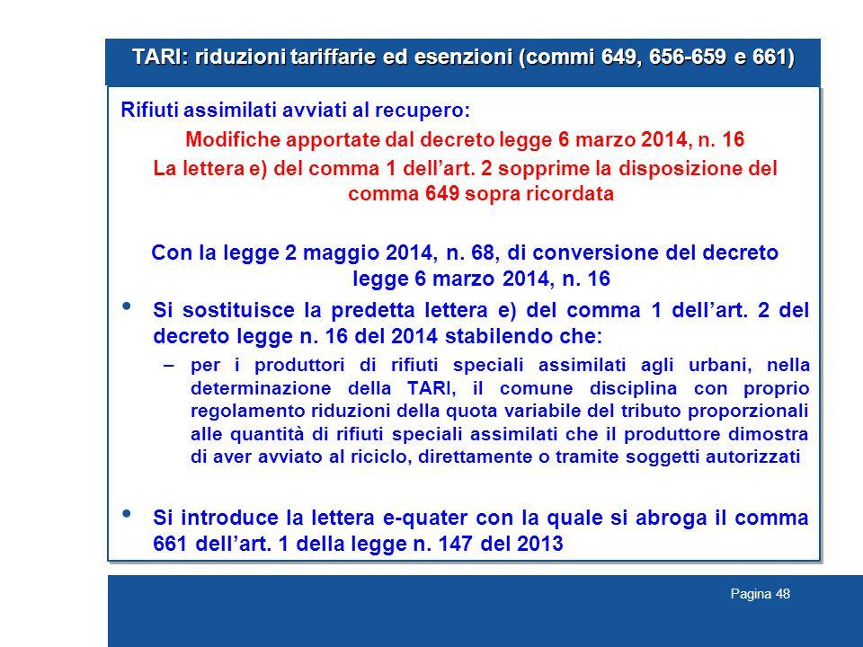 Pagina 48 TARI: riduzioni tariffarie ed esenzioni (commi 649, 656-659 e 661) Rifiuti assimilati avviati al recupero: Modifiche apportate dal decreto l