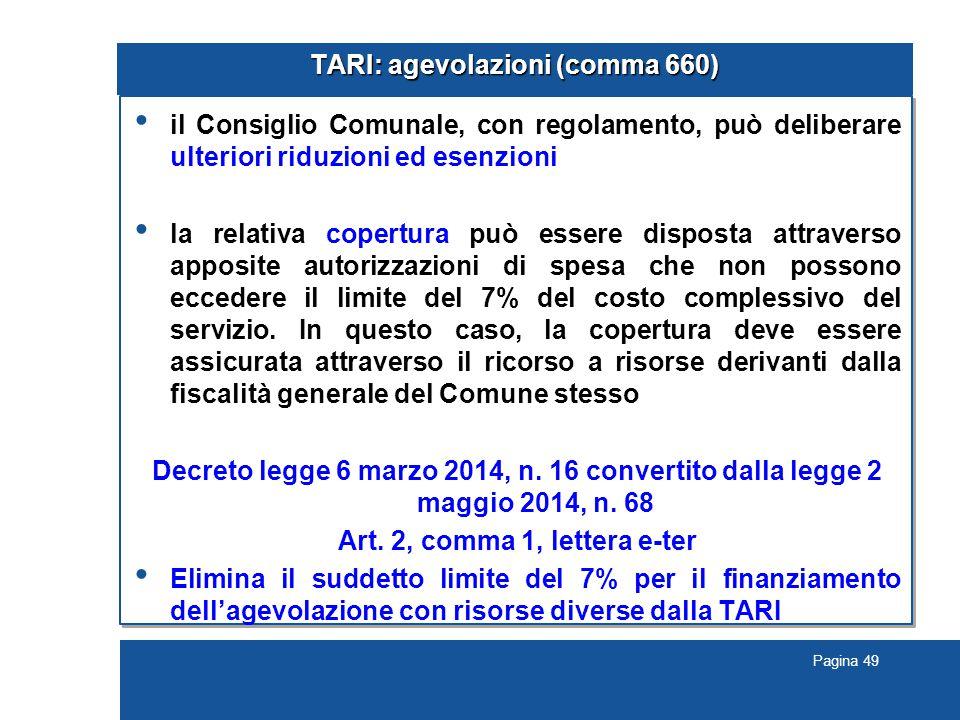 Pagina 49 TARI: agevolazioni (comma 660) il Consiglio Comunale, con regolamento, può deliberare ulteriori riduzioni ed esenzioni la relativa copertura
