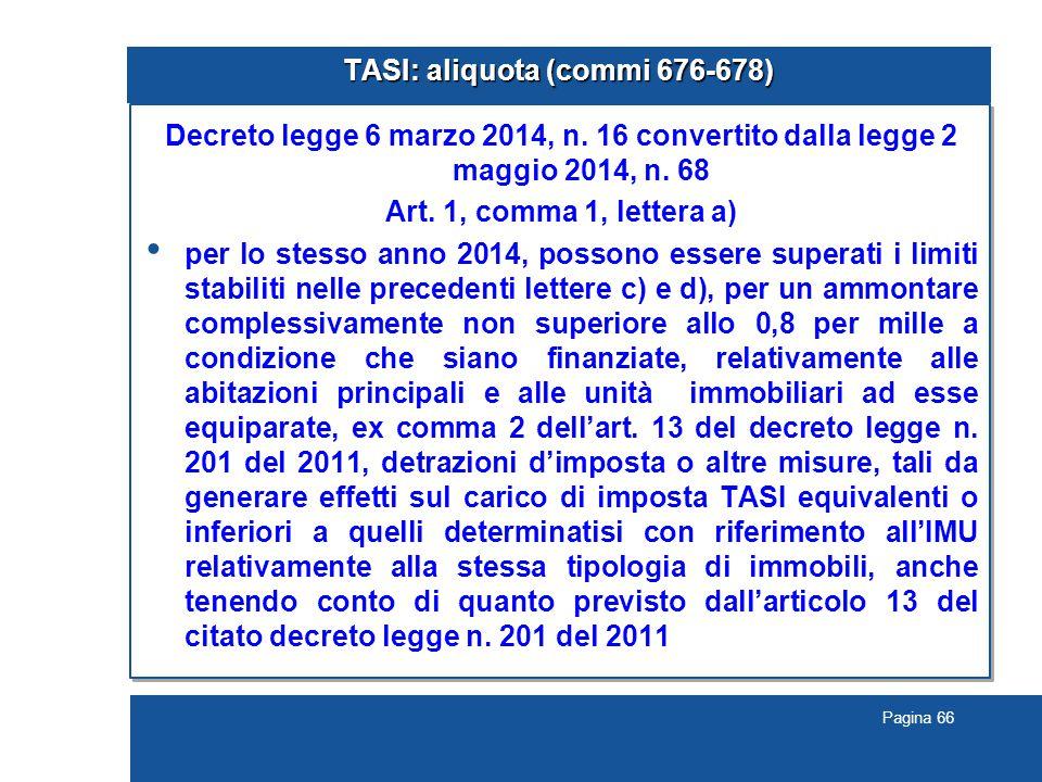 Pagina 66 TASI: aliquota (commi 676-678) Decreto legge 6 marzo 2014, n. 16 convertito dalla legge 2 maggio 2014, n. 68 Art. 1, comma 1, lettera a) per