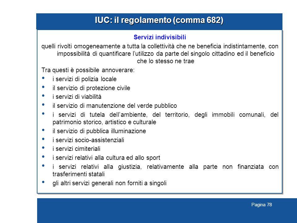 Pagina 78 IUC: il regolamento (comma 682) Servizi indivisibili quelli rivolti omogeneamente a tutta la collettività che ne beneficia indistintamente,