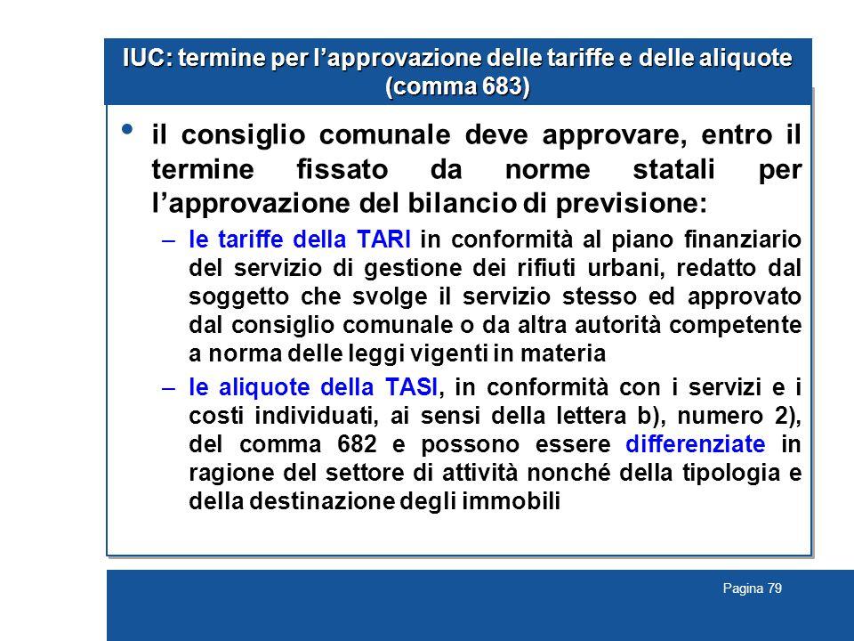 Pagina 79 IUC: termine per l'approvazione delle tariffe e delle aliquote (comma 683) il consiglio comunale deve approvare, entro il termine fissato da