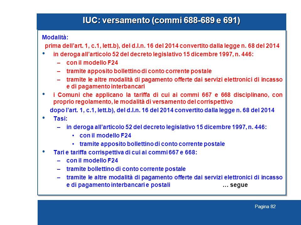 Pagina 82 IUC: versamento (commi 688-689 e 691) Modalità: prima dell'art. 1, c.1, lett.b), del d.l.n. 16 del 2014 convertito dalla legge n. 68 del 201