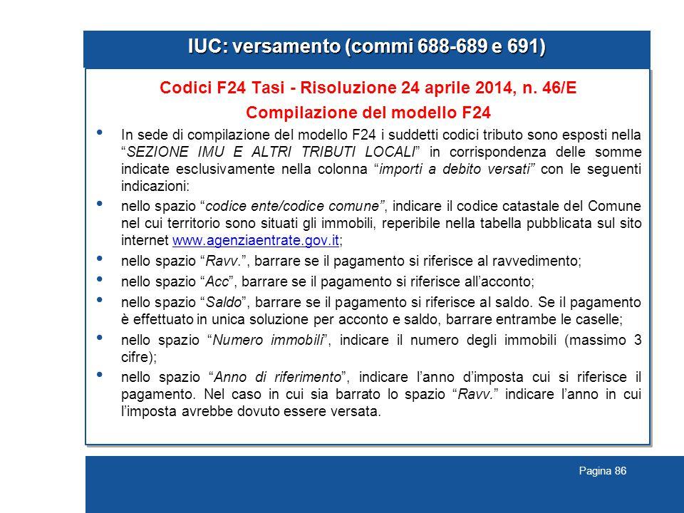 Pagina 86 IUC: versamento (commi 688-689 e 691) Codici F24 Tasi - Risoluzione 24 aprile 2014, n. 46/E Compilazione del modello F24 In sede di compilaz