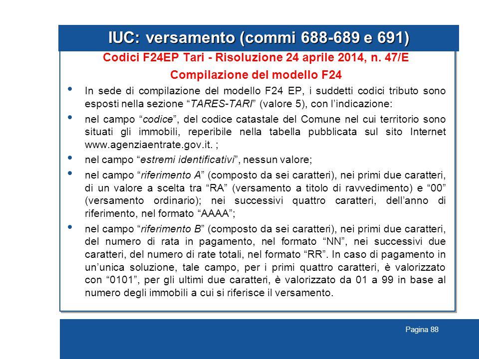 Pagina 88 IUC: versamento (commi 688-689 e 691) Codici F24EP Tari - Risoluzione 24 aprile 2014, n. 47/E Compilazione del modello F24 In sede di compil