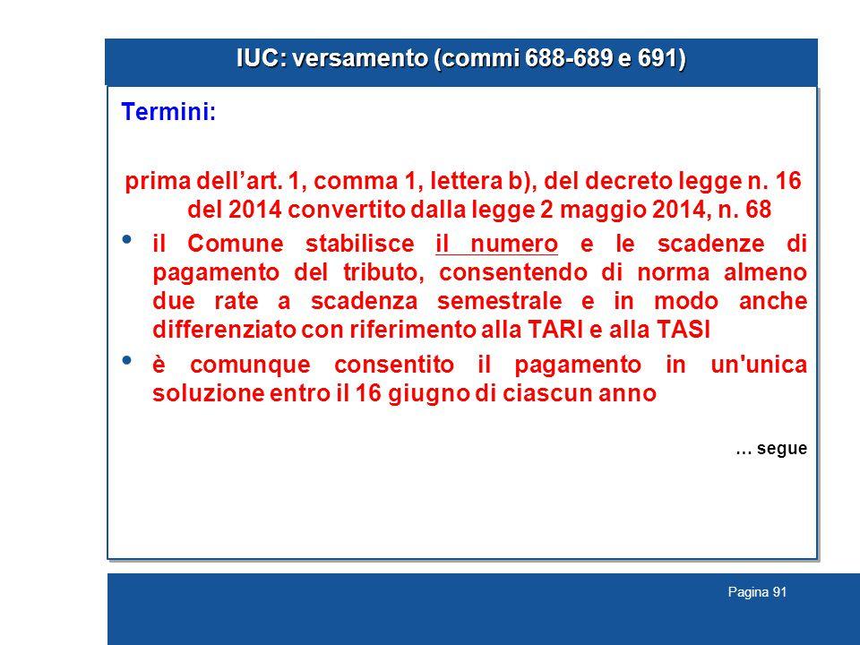 Pagina 91 IUC: versamento (commi 688-689 e 691) Termini: prima dell'art. 1, comma 1, lettera b), del decreto legge n. 16 del 2014 convertito dalla leg