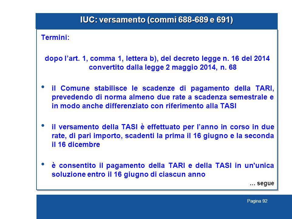 Pagina 92 IUC: versamento (commi 688-689 e 691) Termini: dopo l'art. 1, comma 1, lettera b), del decreto legge n. 16 del 2014 convertito dalla legge 2