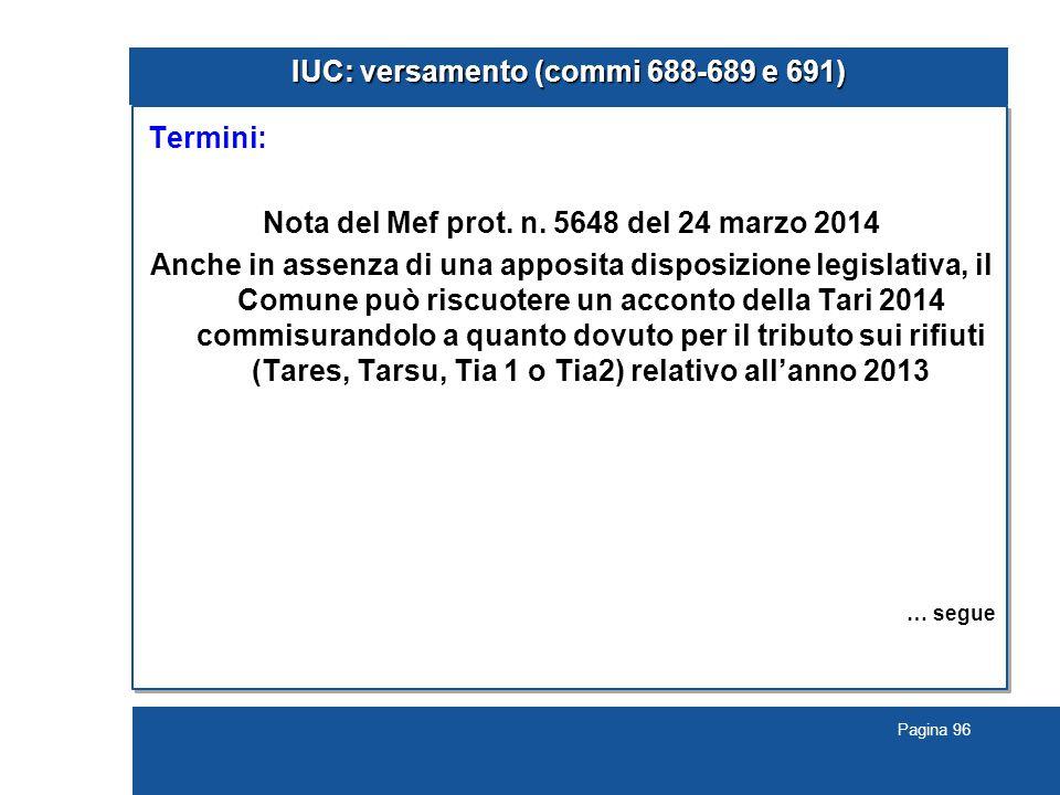 Pagina 96 IUC: versamento (commi 688-689 e 691) Termini: Nota del Mef prot. n. 5648 del 24 marzo 2014 Anche in assenza di una apposita disposizione le