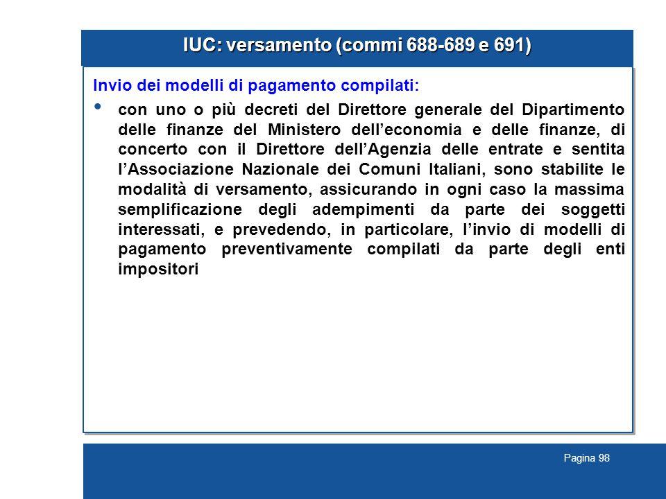 Pagina 98 IUC: versamento (commi 688-689 e 691) Invio dei modelli di pagamento compilati: con uno o più decreti del Direttore generale del Dipartiment