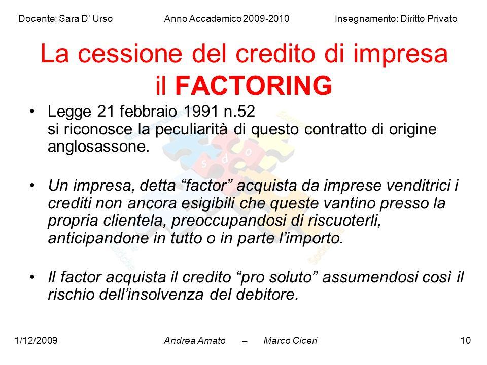 Andrea Amato – Marco Ciceri Docente: Sara D' Urso Anno Accademico 2009-2010 Insegnamento: Diritto Privato 1/12/200910 La cessione del credito di impre