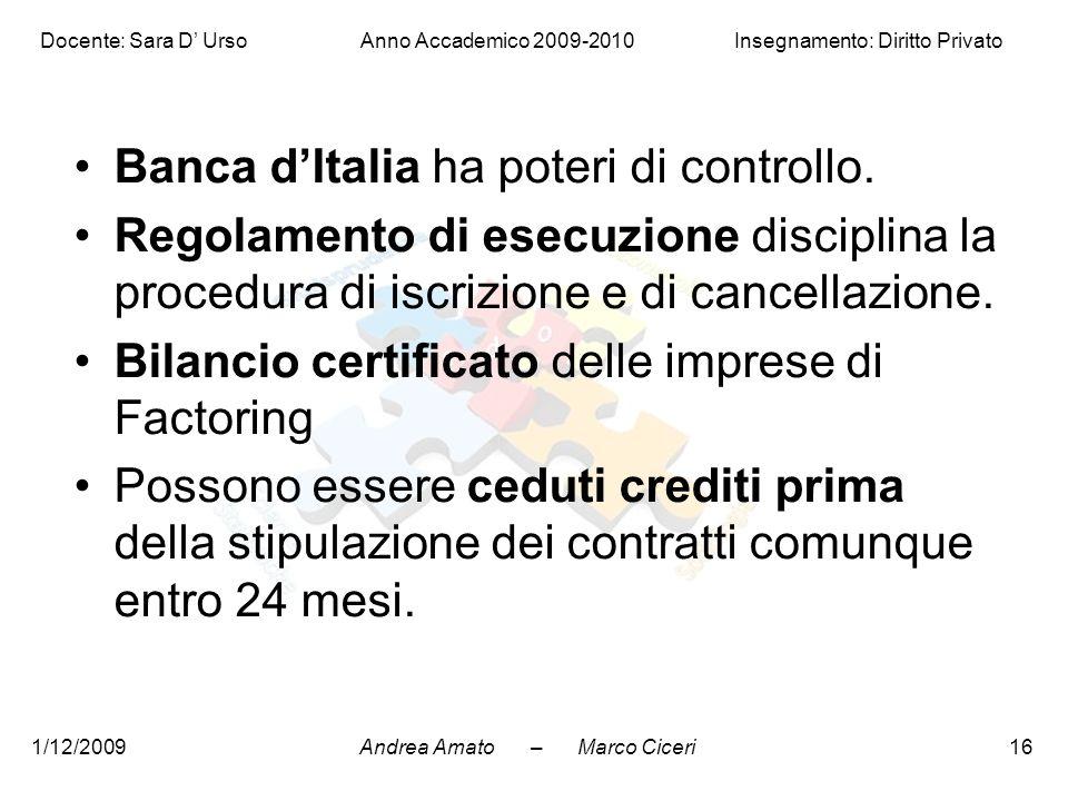 Andrea Amato – Marco Ciceri Docente: Sara D' Urso Anno Accademico 2009-2010 Insegnamento: Diritto Privato 1/12/200916 Banca d'Italia ha poteri di cont