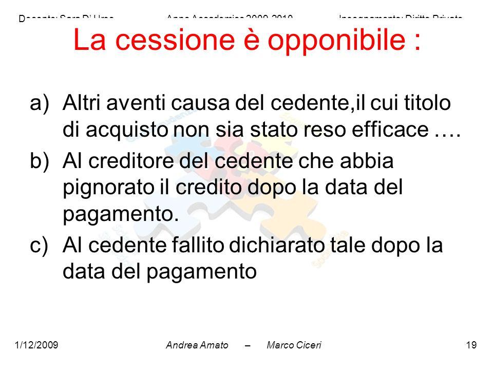 Andrea Amato – Marco Ciceri Docente: Sara D' Urso Anno Accademico 2009-2010 Insegnamento: Diritto Privato 1/12/200919 La cessione è opponibile : a)Alt
