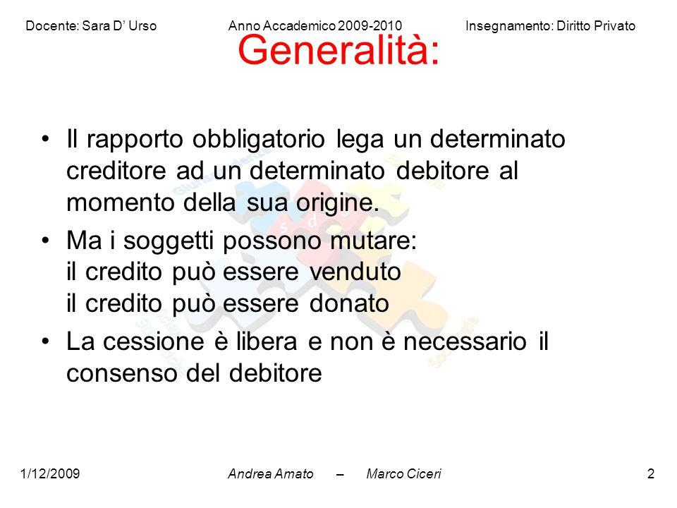 Andrea Amato – Marco Ciceri Docente: Sara D' Urso Anno Accademico 2009-2010 Insegnamento: Diritto Privato 1/12/20092 Generalità: Il rapporto obbligato