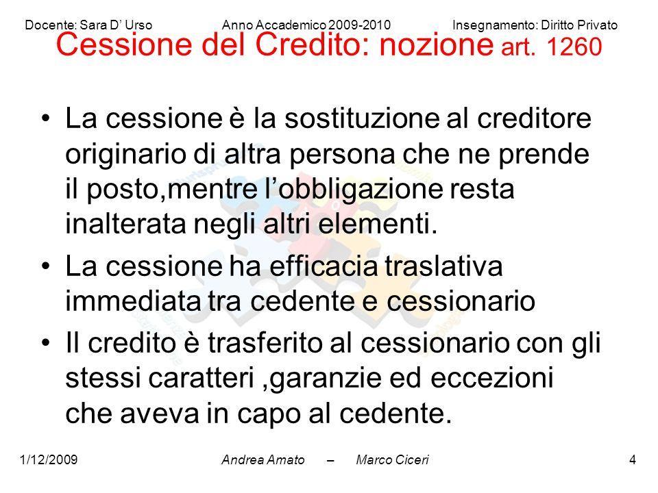 Andrea Amato – Marco Ciceri Docente: Sara D' Urso Anno Accademico 2009-2010 Insegnamento: Diritto Privato 1/12/20094 Cessione del Credito: nozione art