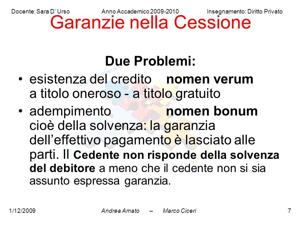 Andrea Amato – Marco Ciceri Docente: Sara D' Urso Anno Accademico 2009-2010 Insegnamento: Diritto Privato 1/12/20097 Garanzie nella Cessione Due Probl