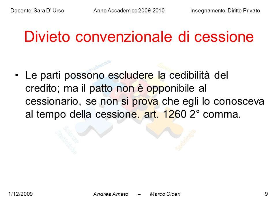 Andrea Amato – Marco Ciceri Docente: Sara D' Urso Anno Accademico 2009-2010 Insegnamento: Diritto Privato 1/12/20099 Divieto convenzionale di cessione