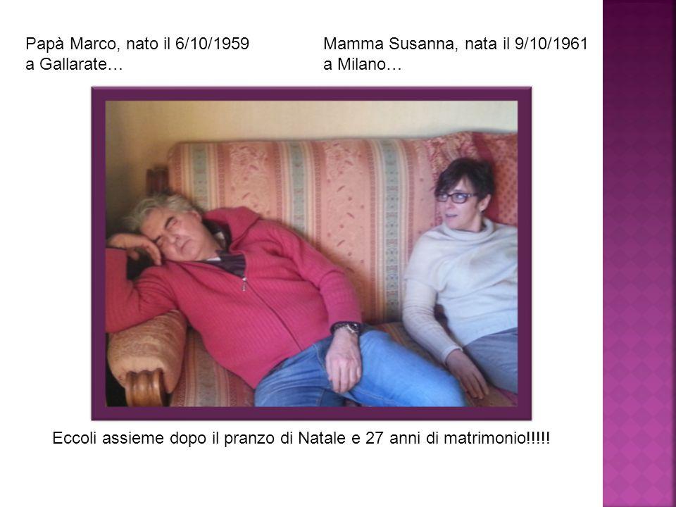 Papà Marco, nato il 6/10/1959 a Gallarate… Mamma Susanna, nata il 9/10/1961 a Milano… Eccoli assieme dopo il pranzo di Natale e 27 anni di matrimonio!