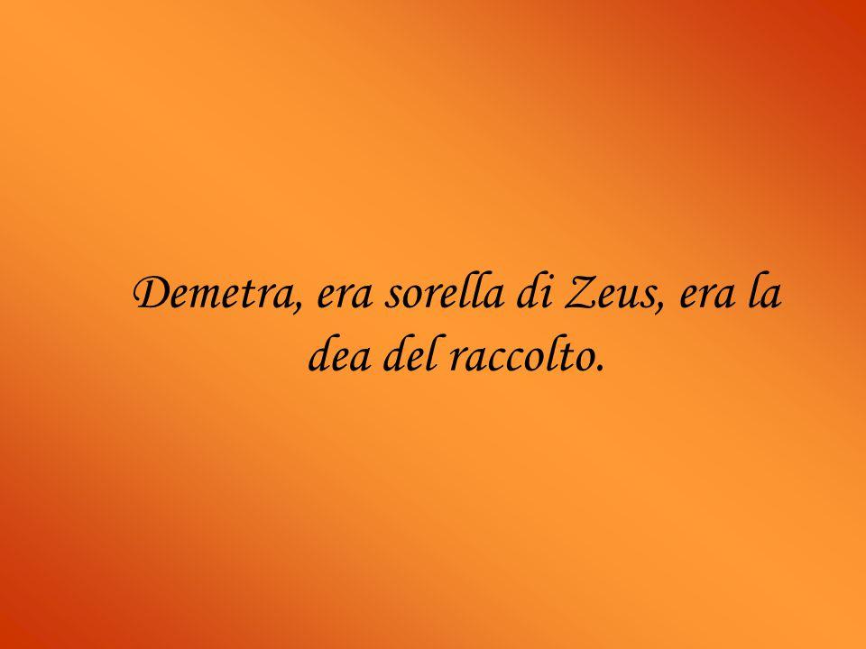 Demetra, era sorella di Zeus, era la dea del raccolto.