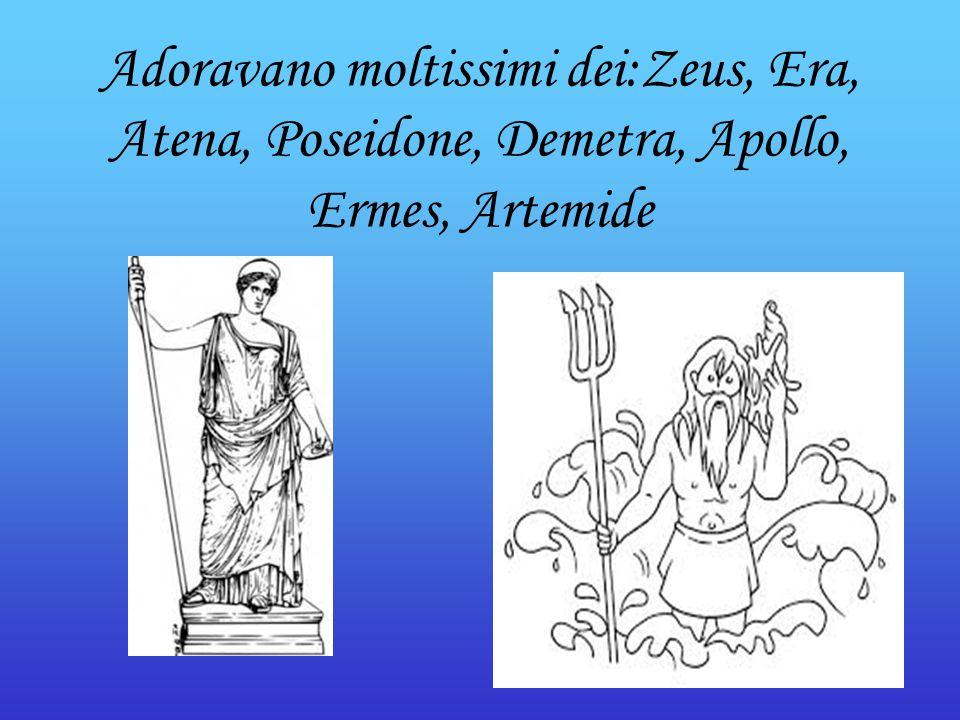 Adoravano moltissimi dei:Zeus, Era, Atena, Poseidone, Demetra, Apollo, Ermes, Artemide