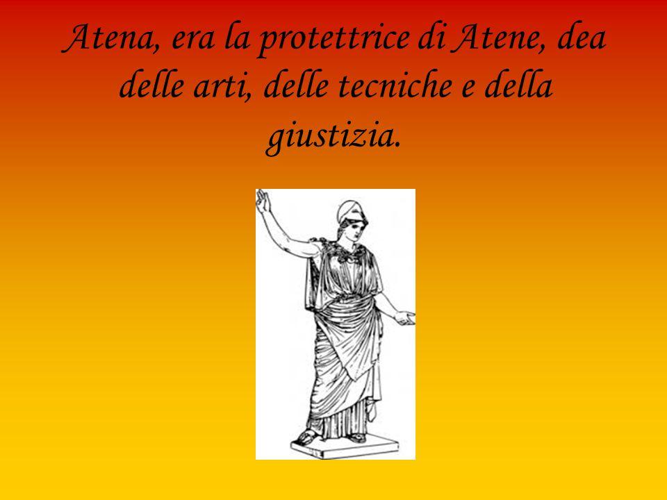 Atena, era la protettrice di Atene, dea delle arti, delle tecniche e della giustizia.