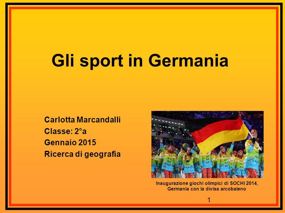 1 Gli sport in Germania Carlotta Marcandalli Classe: 2°a Gennaio 2015 Ricerca di geografia Inaugurazione giochi olimpici di SOCHI 2014, Germania con l