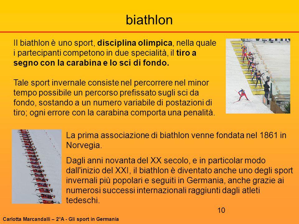 10 biathlon Il biathlon è uno sport, disciplina olimpica, nella quale i partecipanti competono in due specialità, il tiro a segno con la carabina e lo