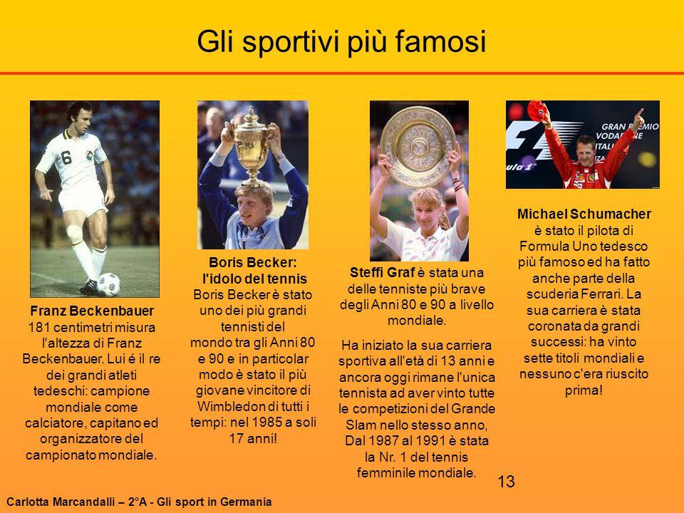 13 Gli sportivi più famosi Franz Beckenbauer 181 centimetri misura l'altezza di Franz Beckenbauer. Lui é il re dei grandi atleti tedeschi: campione mo