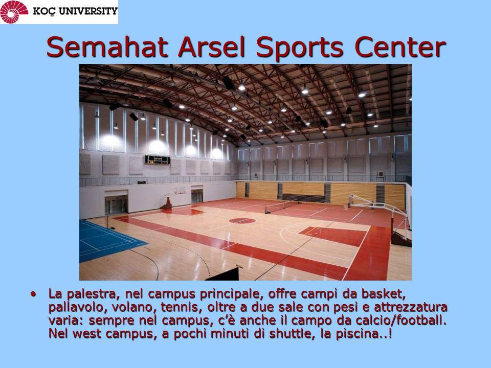 Semahat Arsel Sports Center La palestra, nel campus principale, offre campi da basket, pallavolo, volano, tennis, oltre a due sale con pesi e attrezzatura varia: sempre nel campus, c'è anche il campo da calcio/football.