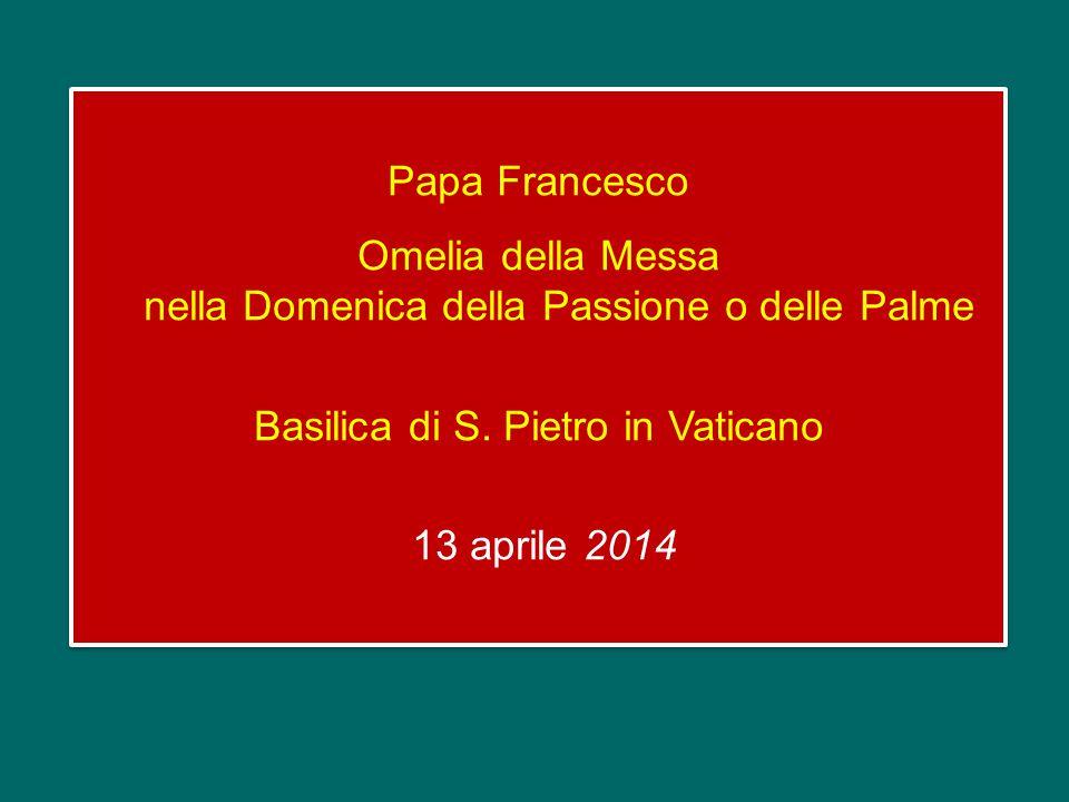 Papa Francesco Omelia della Messa nella Domenica della Passione o delle Palme Basilica di S.
