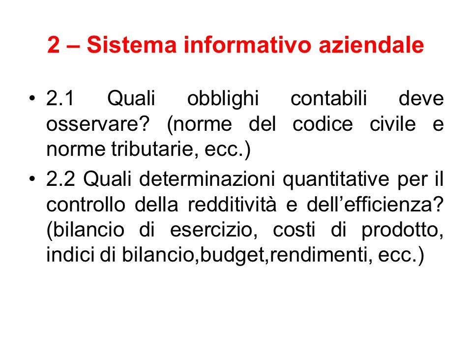 2 – Sistema informativo aziendale 2.1 Quali obblighi contabili deve osservare? (norme del codice civile e norme tributarie, ecc.) 2.2 Quali determinaz