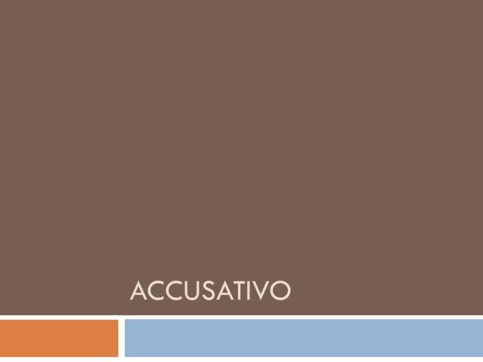 L'accusativo è il caso del complemento oggetto o diretto e indica un movimento verso qualcosa o qualcuno.