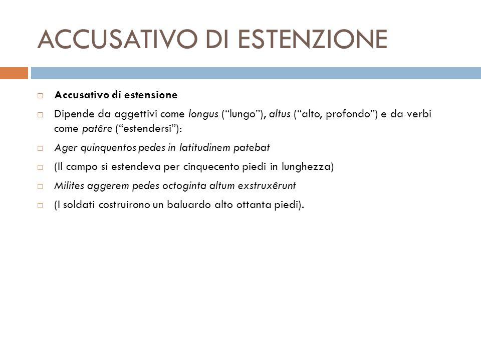 """ACCUSATIVO DI ESTENZIONE  Accusativo di estensione  Dipende da aggettivi come longus (""""lungo""""), altus (""""alto, profondo"""") e da verbi come patêre (""""es"""