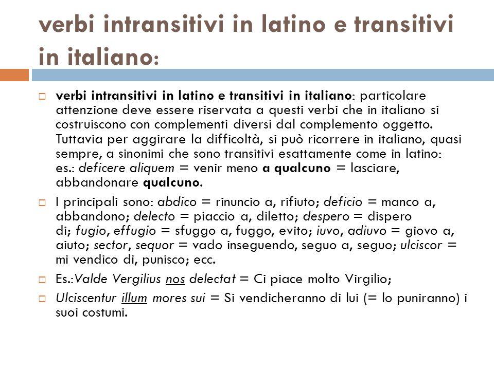 verbi intransitivi in latino e transitivi in italiano:  verbi intransitivi in latino e transitivi in italiano: particolare attenzione deve essere ris
