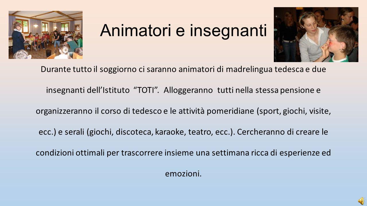 """Animatori e insegnanti Durante tutto il soggiorno ci saranno animatori di madrelingua tedesca e due insegnanti dell'Istituto """"TOTI"""". Alloggeranno tutt"""