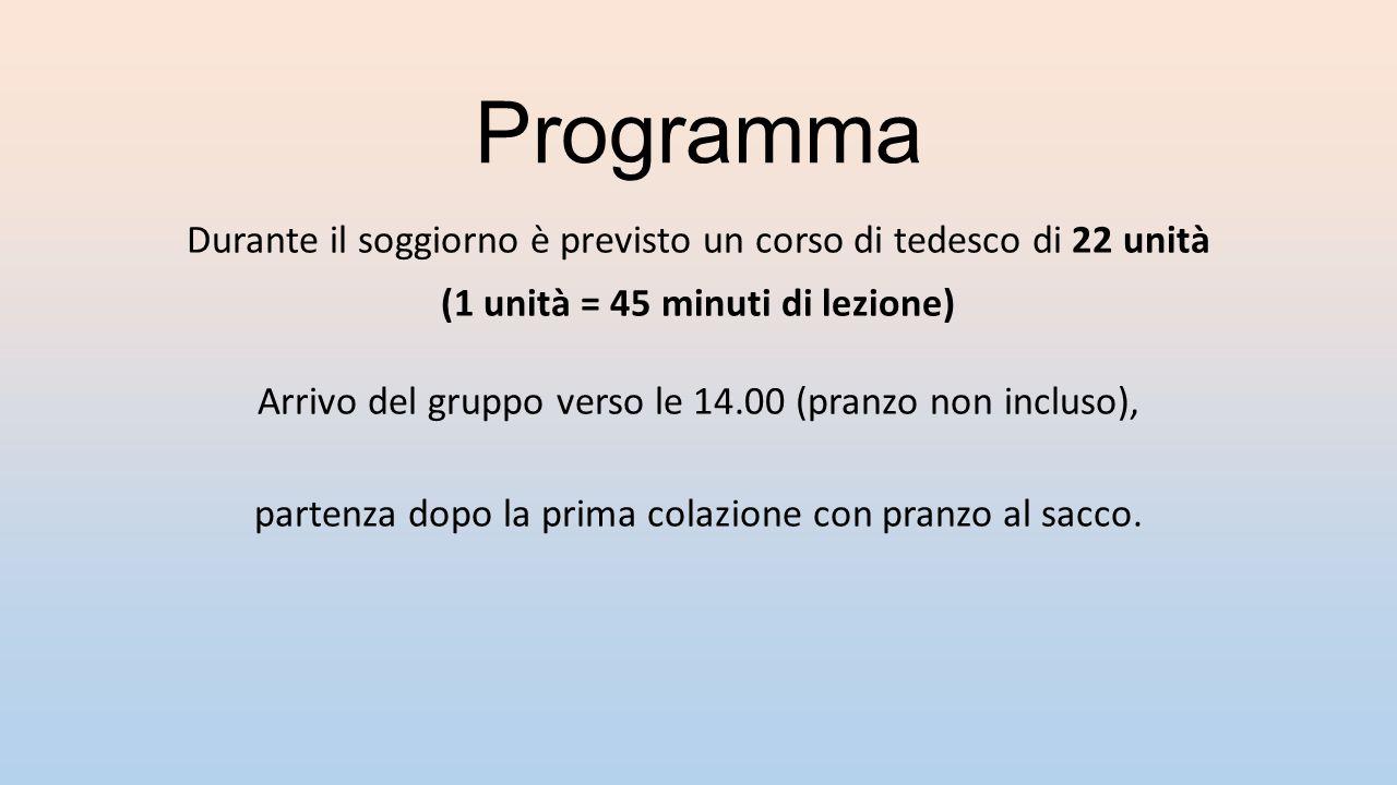 Programma Durante il soggiorno è previsto un corso di tedesco di 22 unità (1 unità = 45 minuti di lezione) Arrivo del gruppo verso le 14.00 (pranzo no