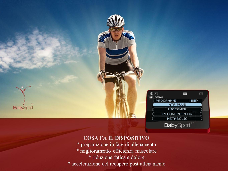 COSA FA IL DISPOSITIVO * preparazione in fase di allenamento * miglioramento efficienza muscolare * riduzione fatica e dolore * accelerazione del recu