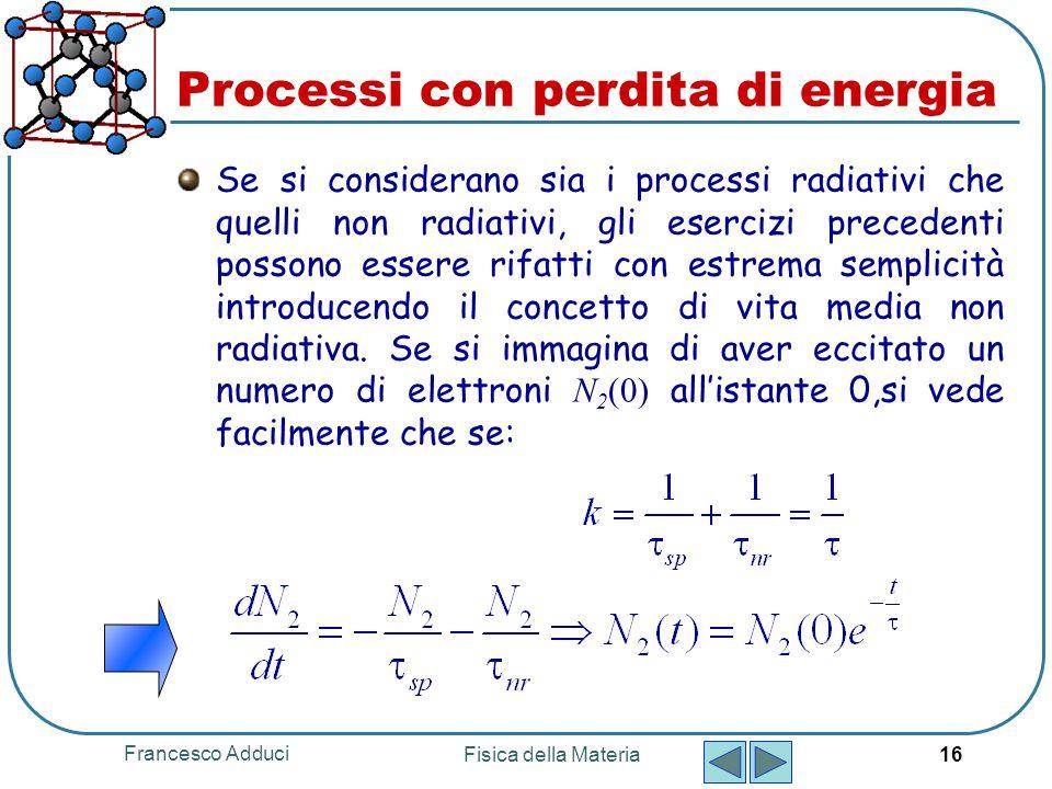 Francesco Adduci Fisica della Materia 16 Processi con perdita di energia Se si considerano sia i processi radiativi che quelli non radiativi, gli eser