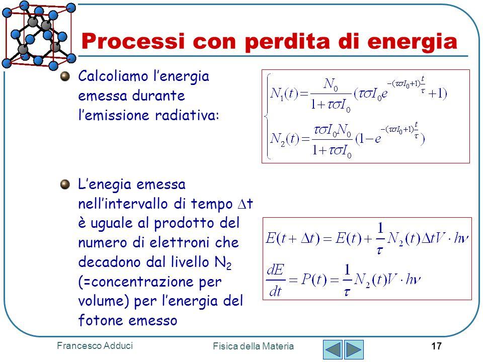 Francesco Adduci Fisica della Materia 17 Processi con perdita di energia Calcoliamo l'energia emessa durante l'emissione radiativa: L'enegia emessa ne