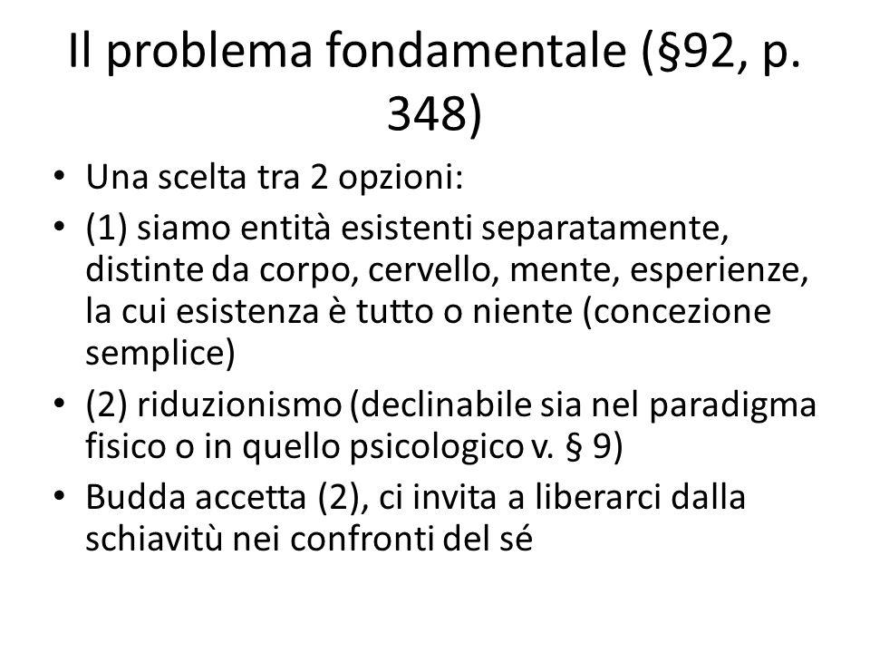 Il problema fondamentale (§92, p. 348) Una scelta tra 2 opzioni: (1) siamo entità esistenti separatamente, distinte da corpo, cervello, mente, esperie