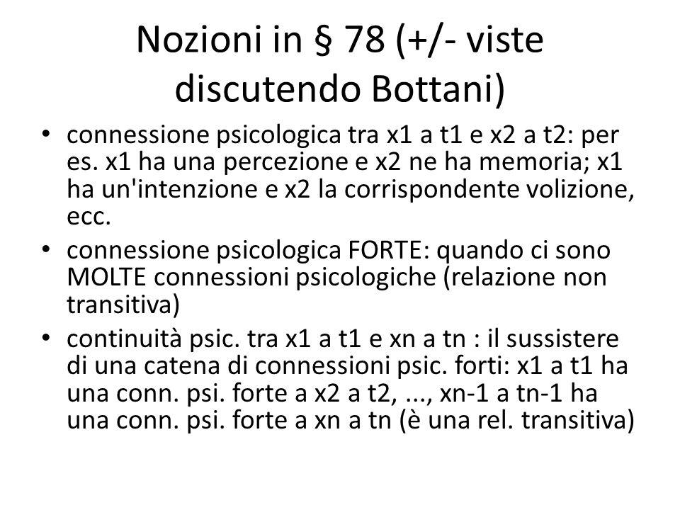 Nozioni in § 78 (+/- viste discutendo Bottani) connessione psicologica tra x1 a t1 e x2 a t2: per es. x1 ha una percezione e x2 ne ha memoria; x1 ha u