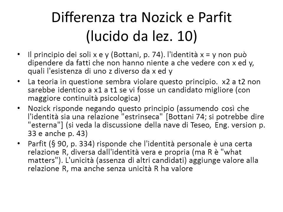 Differenza tra Nozick e Parfit (lucido da lez. 10) Il principio dei soli x e y (Bottani, p. 74). l'identità x = y non può dipendere da fatti che non h