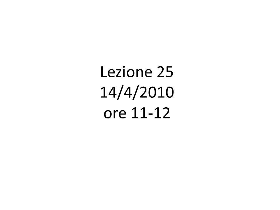 Lezione 25 14/4/2010 ore 11-12